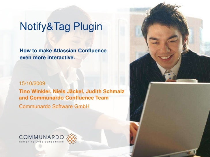 Notify&Tag PluginHow to make Atlassian Confluence even more interactive.<br />15/10/2009<br />Tino Winkler, Niels Jäckel, ...