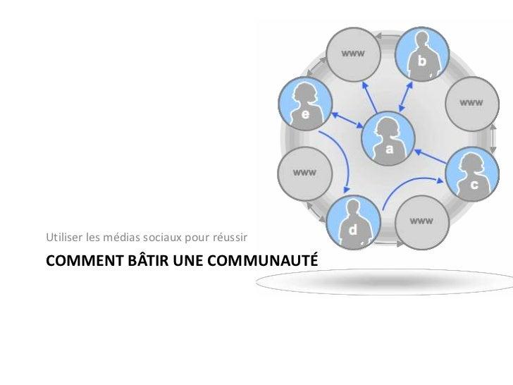 Comment bâtir une communauté<br />Utiliser les médiassociaux pour réussir<br />