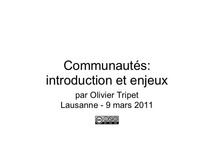 Communautés:introduction et enjeux     par Olivier Tripet  Lausanne - 9 mars 2011