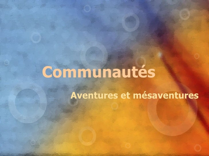 Communautés   Aventures et mésaventures