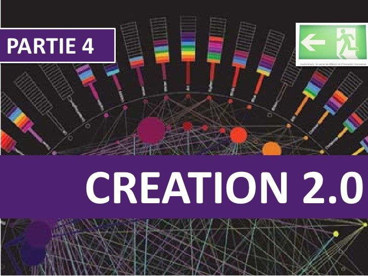PARTIE 4            CREATION 2.0