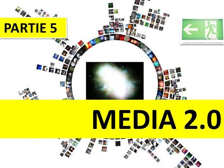 PARTIE 5                MEDIA 2.0