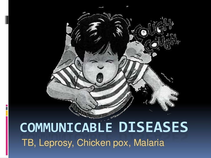 COMMUNICABLE DISEASESTB, Leprosy, Chicken pox, Malaria