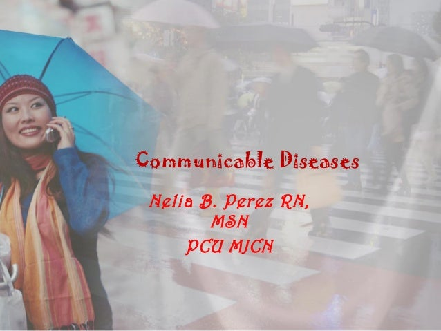 Communicable Diseases Nelia B. Perez RN,        MSN     PCU MJCN