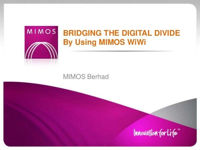 BRIDGING THE DIGITAL DIVIDEBy Using MIMOS WiWiMIMOS Berhad