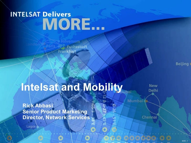 Intelsat and Mobility Rick Abbasi Senior Product Marketing Director, Network Services