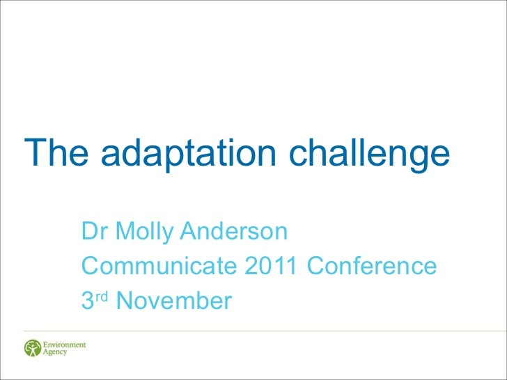 The adaptation challenge Dr Molly Anderson Communicate 2011 Conference 3 rd  November