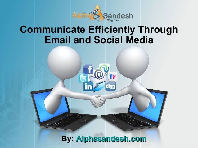 Communicate Efficiently Through Email and Social Media By:By: Alphasandesh.comAlphasandesh.com