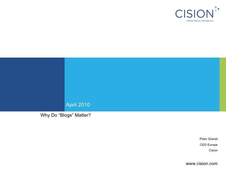 "April 2010 Digital reputation management Why Do ""Blogs"" Matter? Peter Granat CEO Europe Cision www.cision.com"