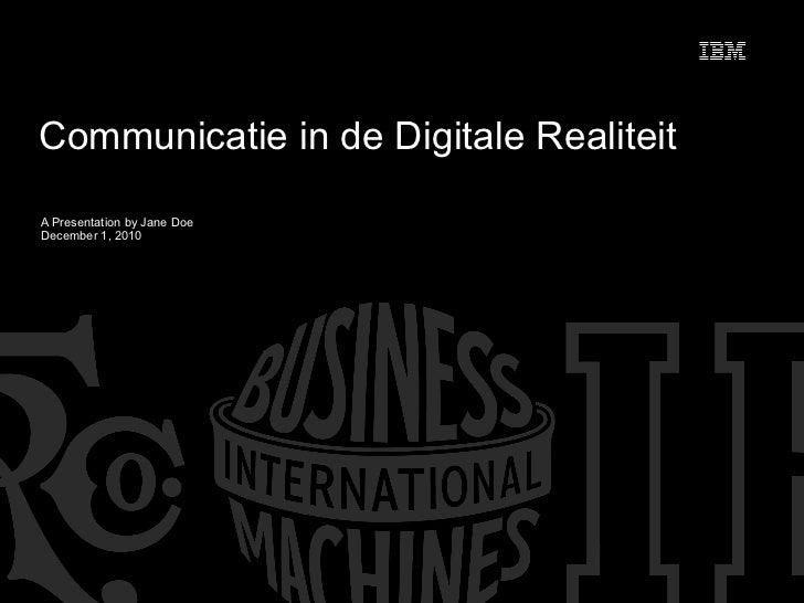 Communicatie in de Digitale Realiteit A Presentation by Jane Doe December 1, 2010