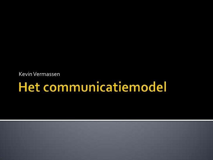 Het communicatiemodel<br />Kevin Vermassen<br />