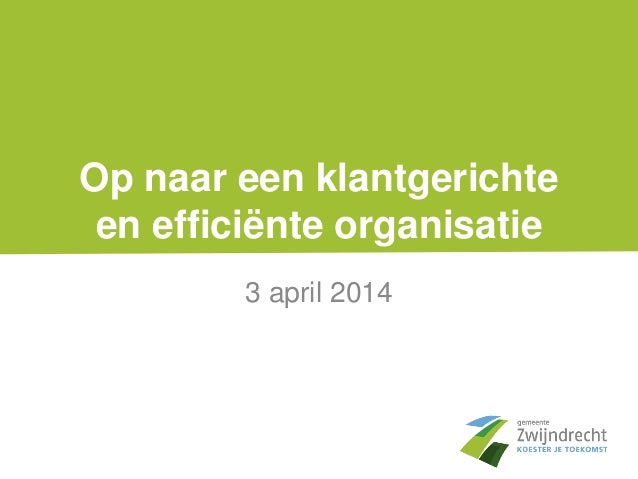 Op naar een klantgerichte en efficiënte organisatie 3 april 2014