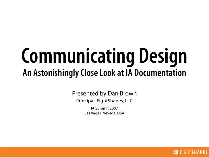 Communicating Design An Astonishingly Close Look at IA Documentation               Presented by Dan Brown                P...