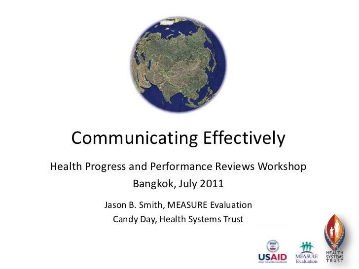Communicating Effectively<br />Health Progress and Performance Reviews Workshop<br />Bangkok, July 2011<br />Jason B. Smit...