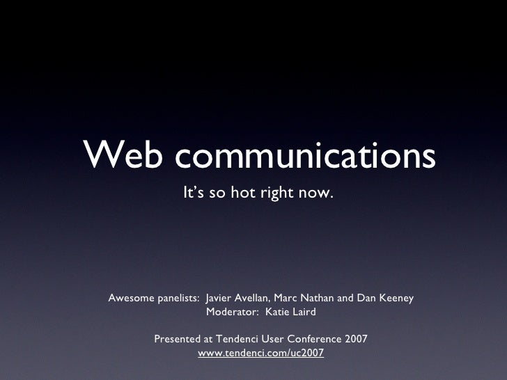Web communications <ul><li>It's so hot right now. </li></ul>Awesome panelists:  Javier Avellan, Marc Nathan and Dan Keeney...