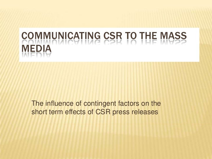 COMMUNICATING CSR TO THE MASSMEDIA The influence of contingent factors on the short term effects of CSR press releases