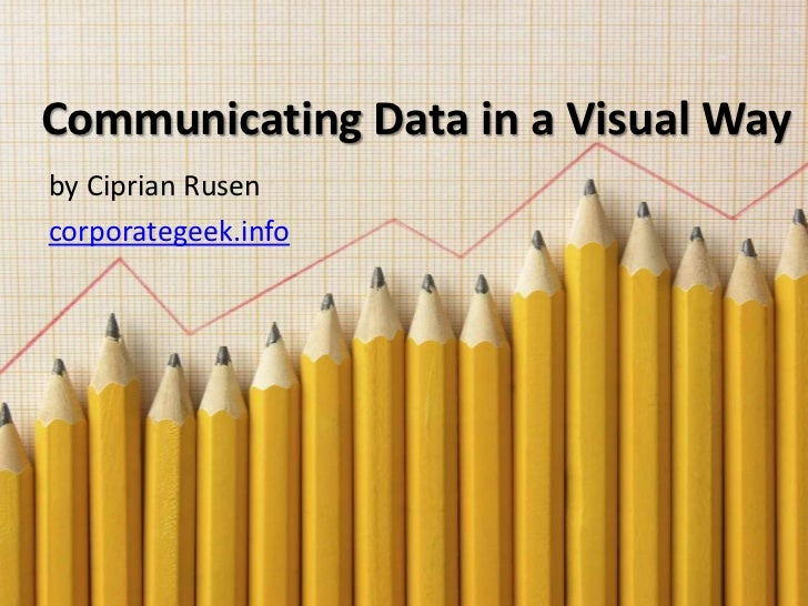 Communicating Data in a Visual Way by Ciprian Rusen corporategeek.info