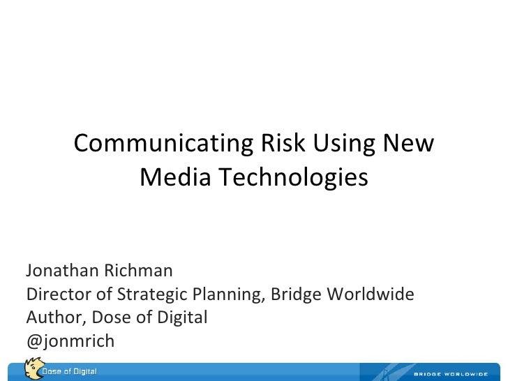 Communicating Risk Using New Media Technologies Jonathan Richman Director of Strategic Planning, Bridge Worldwide Author, ...