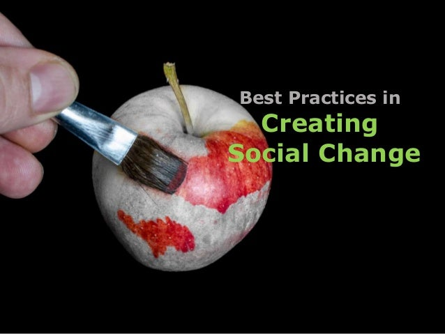 Best Practices in  Creating  Social Change