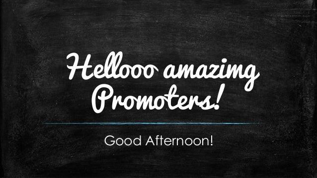 Hellooo amazimg Promoters! Good Afternoon!