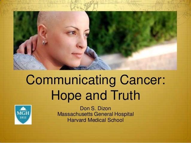 Communicating Cancer: Hope and Truth Don S. Dizon Massachusetts General Hospital Harvard Medical School