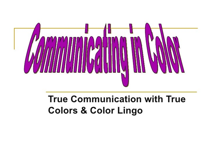True Communication with True Colors & Color Lingo Communicating in Color
