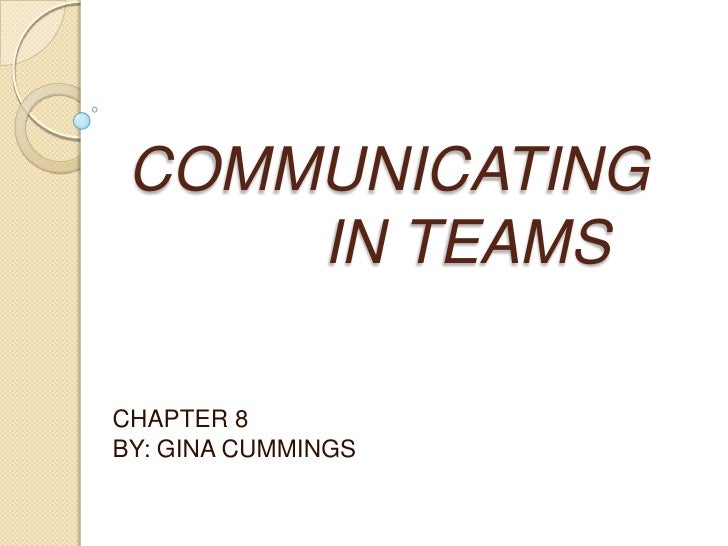 COMMUNICATING    IN TEAMS<br />CHAPTER 8<br />BY: GINA CUMMINGS<br />