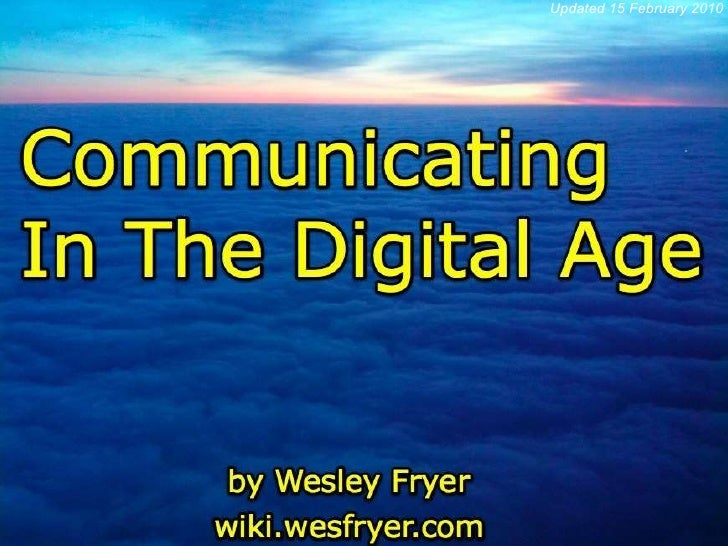 Communicating In The Digital Age By Wesley Fryer