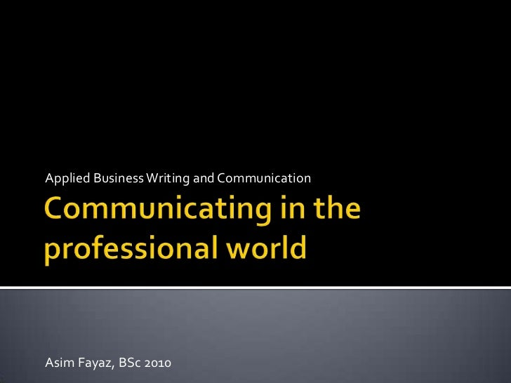 Applied Business Writing and CommunicationAsim Fayaz, BSc 2010