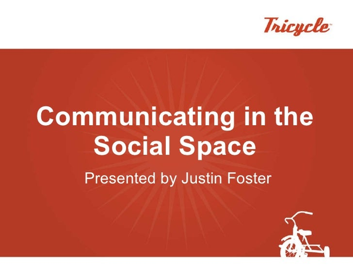 Communicating in the Social Space Presented by Justin Foster