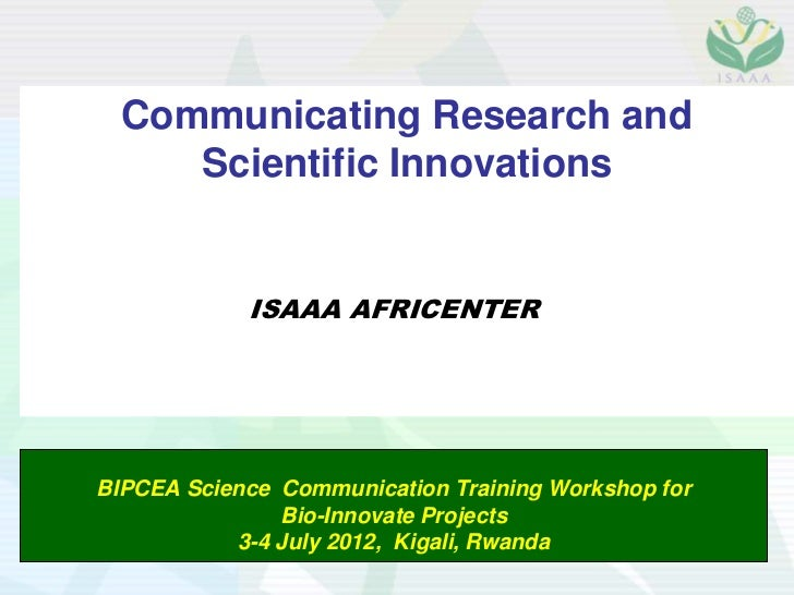 Communicating Research and     Scientific Innovations            ISAAA AFRICENTERBIPCEA Science Communication Training Wor...