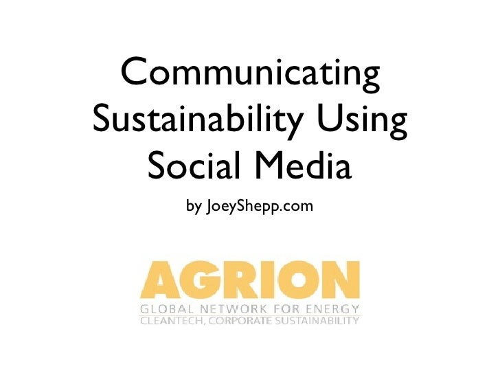 Communicating Sustainability using Social Media - Agrion Webinar by @JoeyShepp