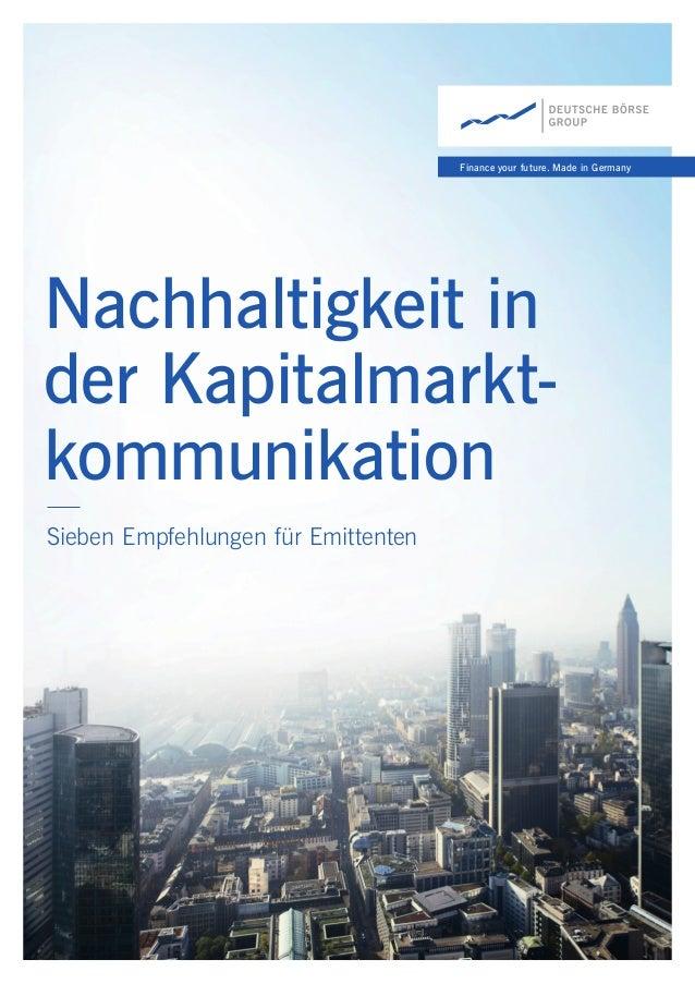 Finance your future. Made in Germany Sieben Empfehlungen für Emittenten Nachhaltigkeit in der Kapitalmarkt- kommunikation