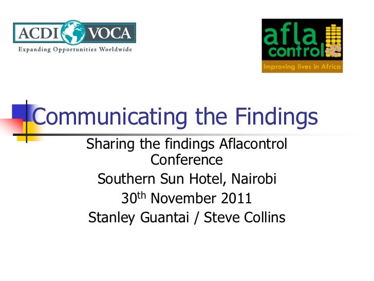 Communicating the Findings    Sharing the findings Aflacontrol              Conference     Southern Sun Hotel, Nairobi    ...