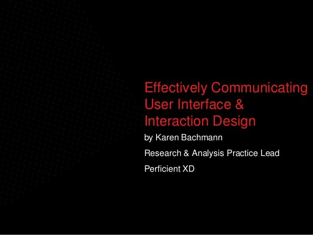 © 2010 K. BachmannEffectively CommunicatingUser Interface &Interaction Designby Karen BachmannResearch & Analysis Practice...