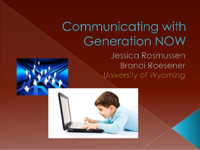 """ Who is """"Generation Now""""  Getting into their mindset  Newest modes of communicating  What are they  How to use them a..."""