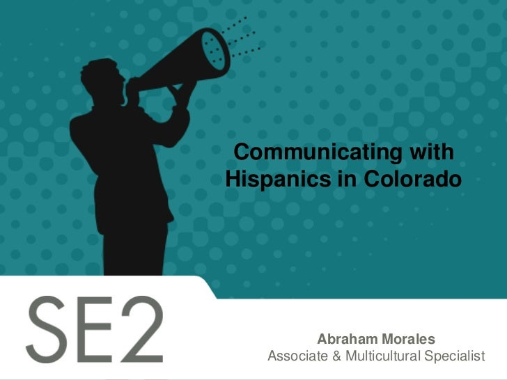 Communicating withHispanics in Colorado          Abraham Morales   Associate & Multicultural Specialist