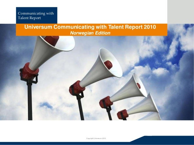1 Copyright Universum 2010 Communicating with Talent Report Copyright Universum 2009 Universum Communicating with Talent R...