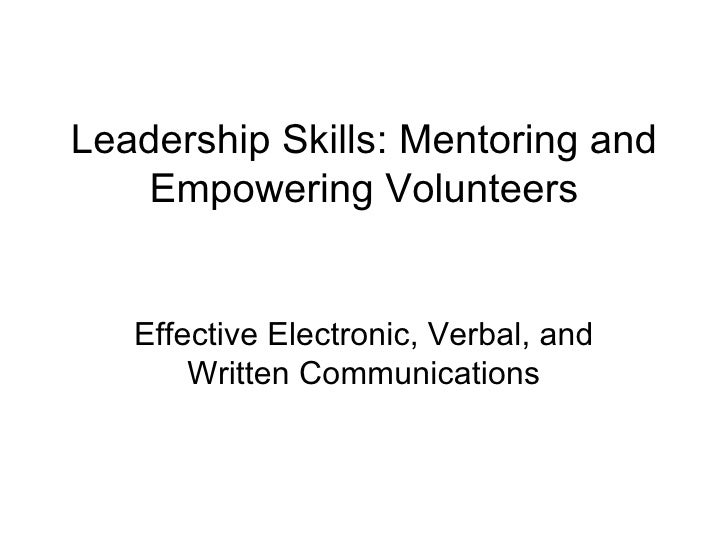 Leadership Skills: Mentoring and Empowering Volunteers Effective Electronic, Verbal, and Written Communications