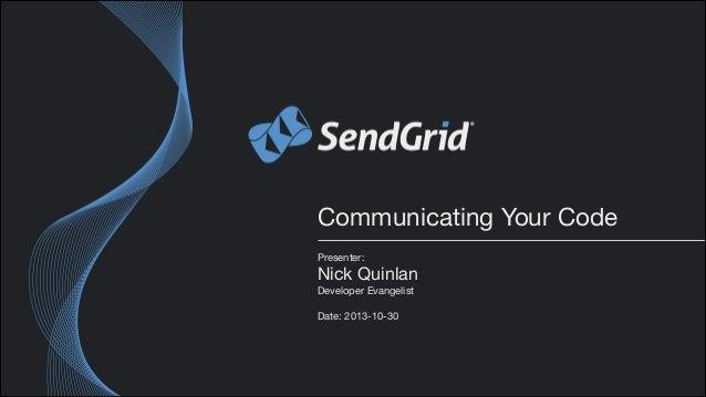Communicating Your Code Presenter:   Nick Quinlan  Developer Evangelist  !  Date: 2013-10-30