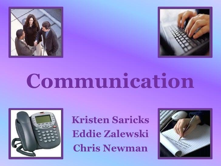 Communication    Kristen Saricks    Eddie Zalewski    Chris Newman