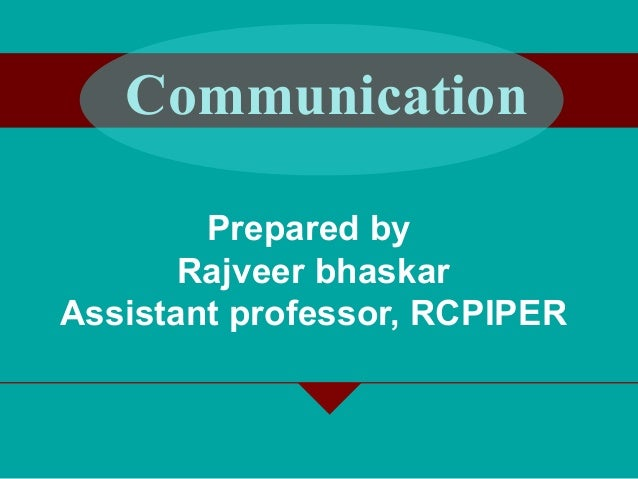 Prepared by Rajveer bhaskar Assistant professor, RCPIPER Communication