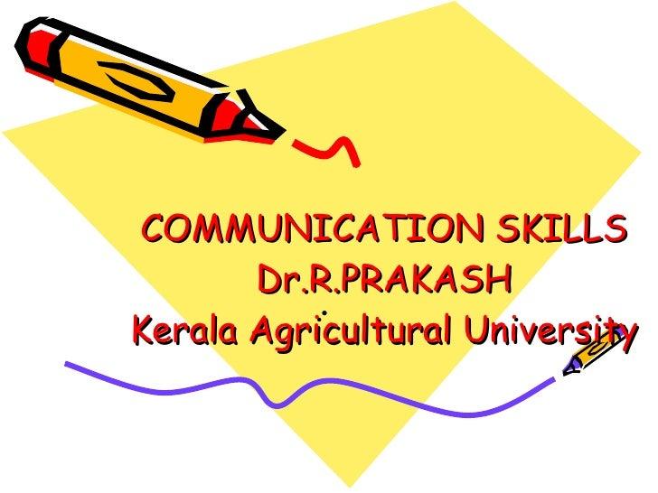 COMMUNICATION SKILLS Dr.R.PRAKASH Kerala Agricultural University