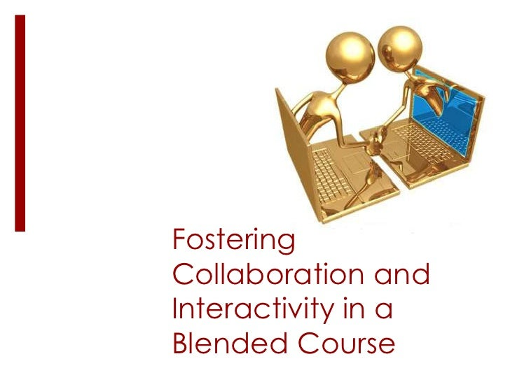 Fostering Collaboration and Interactivity in a Blended Course<br />