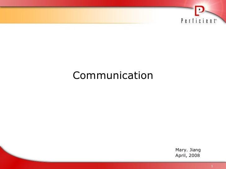 <ul><li>Communication </li></ul>Mary. Jiang April, 2008