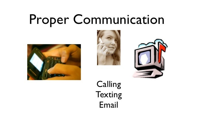 Proper Communication         Calling         Texting          Email