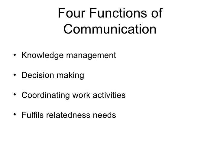 Four Functions of Communication <ul><li>Knowledge management </li></ul><ul><li>Decision making  </li></ul><ul><li>Coordina...
