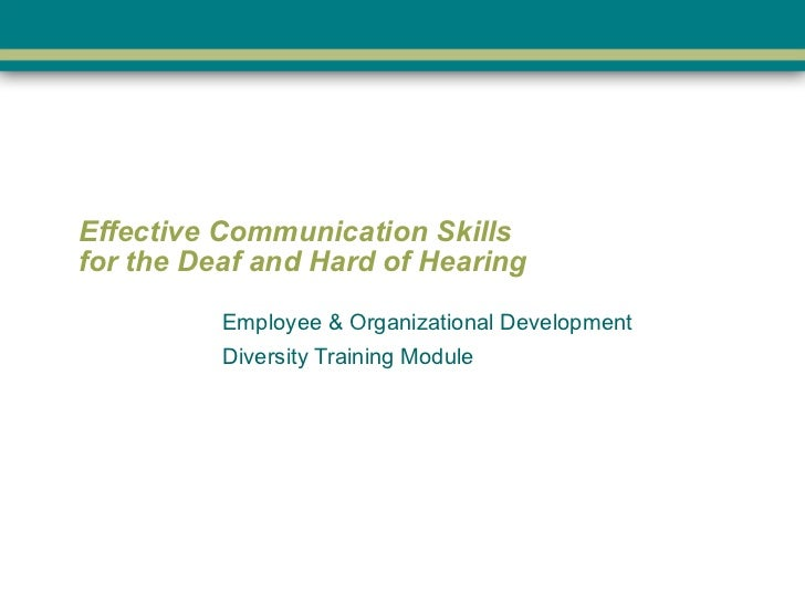 Effective Communication Skills  for the Deaf and Hard of Hearing  Employee & Organizational Development Diversity Training...