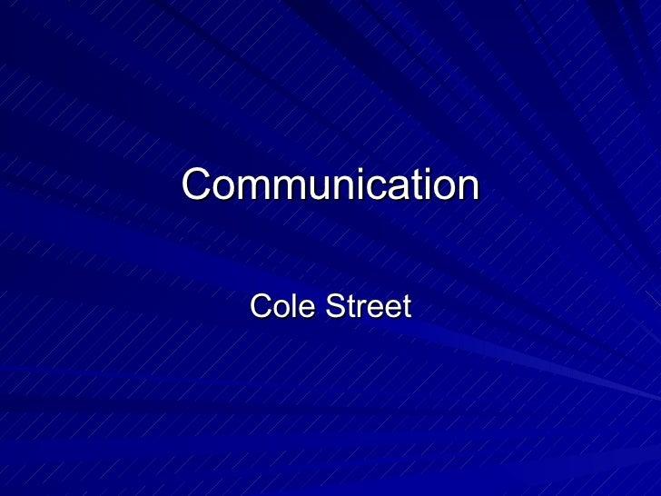 Communication Cole Street