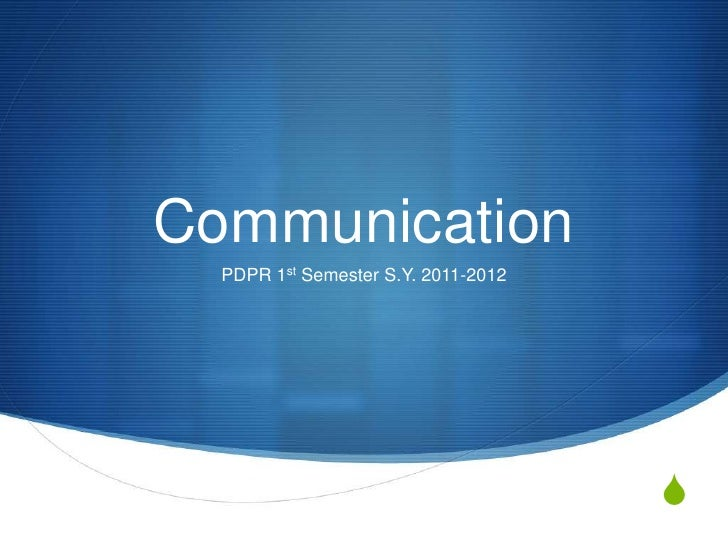 Communication  PDPR 1st Semester S.Y. 2011-2012                                     S